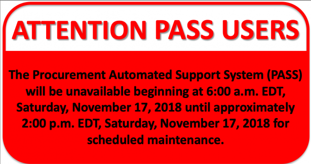 The Procurement Automated Support System (PASS) will be unavailable Saturday, November 17, 2018 from 6:00 AM to 2:00 PM, due to scheduled maintenance.